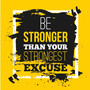 Be stronger than your strongest excuse motivational quote on black and yellow background